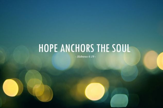 Hope anchors the soul - Hebrews 6:19