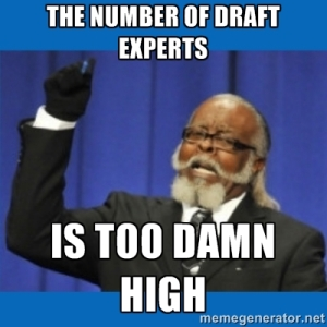 The number of draft experts is too damn high